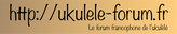 http://ukulele-forum.fr/index.php